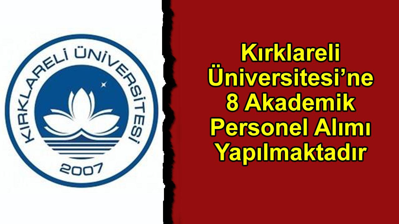 Kırklareli Üniversitesi'ne 8 Akademik Personel Alımı Yapılmaktadır