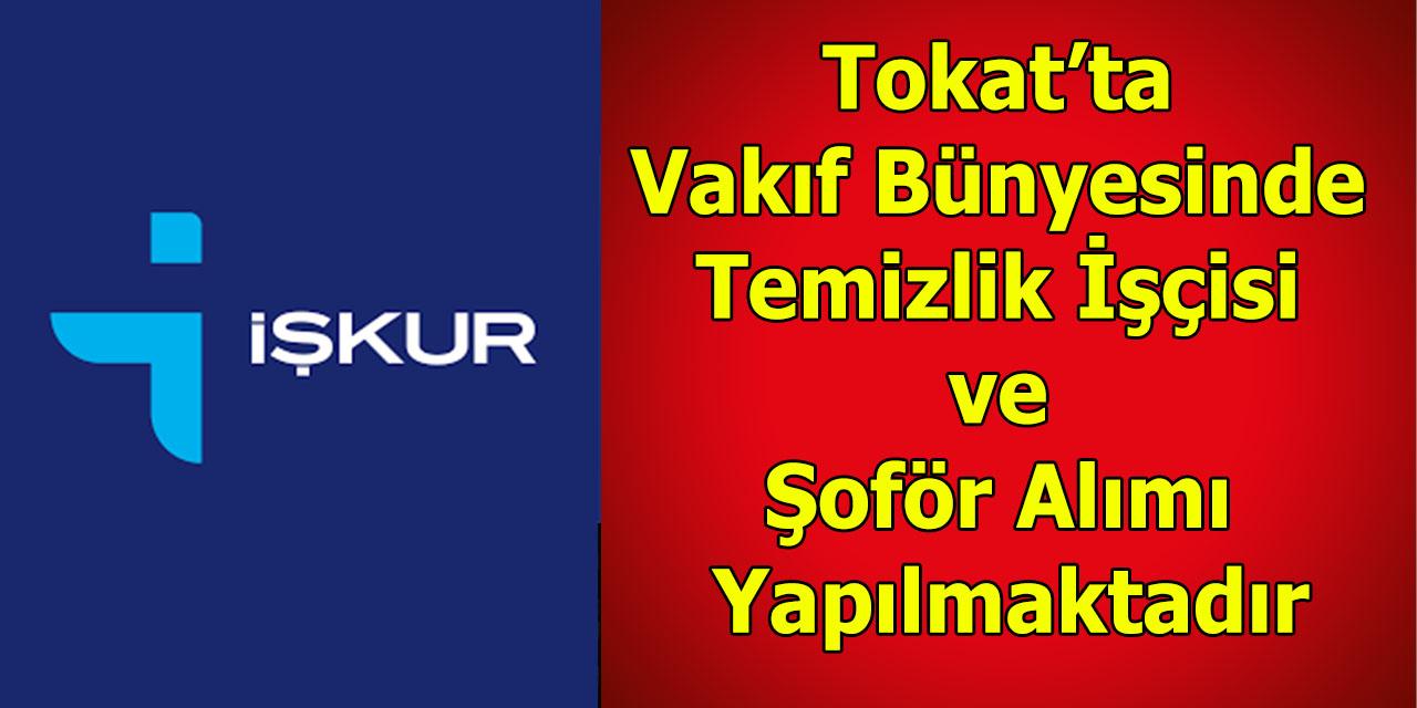 Tokat'ta Vakif Bünyesinde Temizlik Isçisi ve Soför Alimi Yapilmaktadir