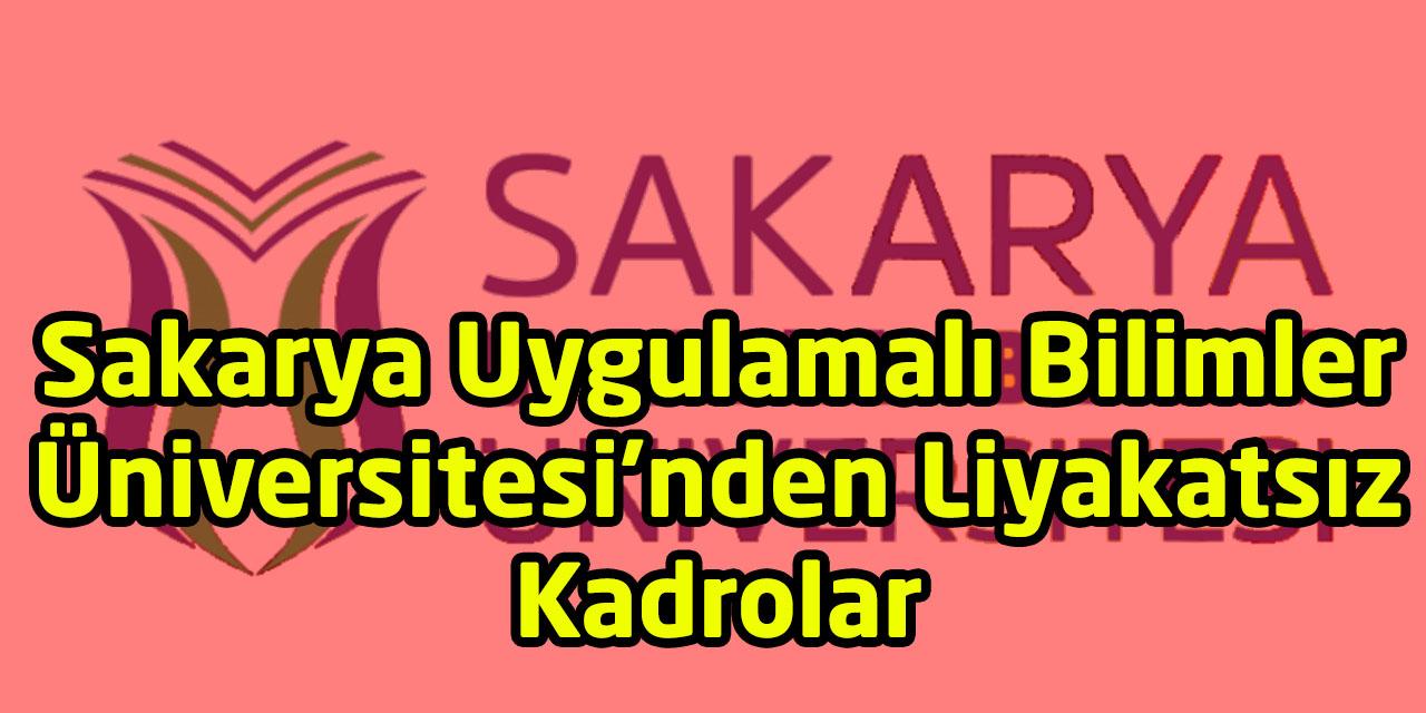 Sakarya Uygulamalı Bilimler Üniversitesi'nden Liyakatsız Kadrolar