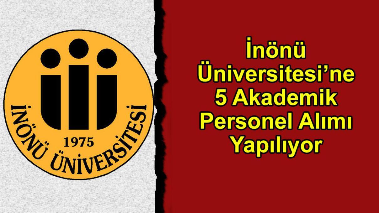 İnönü Üniversitesi'ne 5 Akademik Personel Alımı Yapılıyor