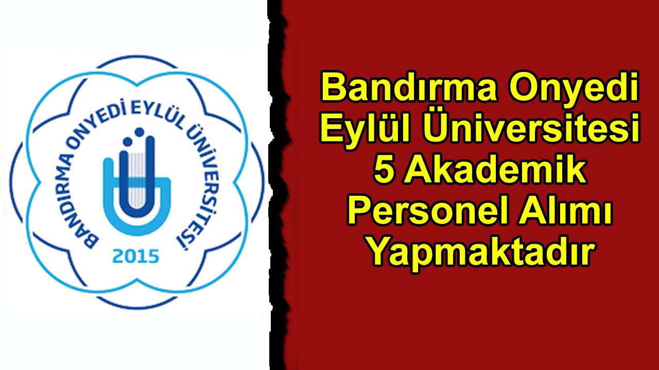 Bandırma Onyedi Eylül Üniversitesi 5 Akademik Personel Alımı Yapmaktadır