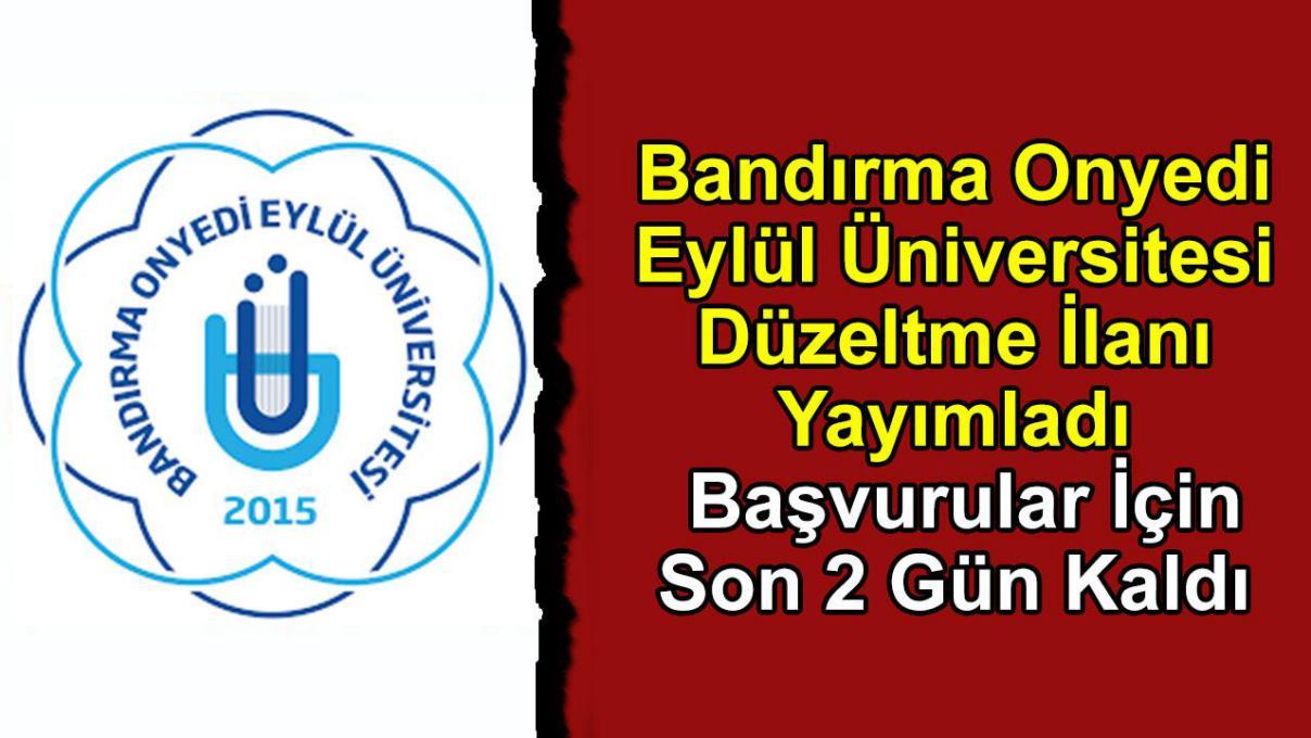 Bandırma Onyedi Eylül Üniversitesi Düzeltme İlanı Yayımladı, Başvurular İçin Son 2 Gün Kaldı