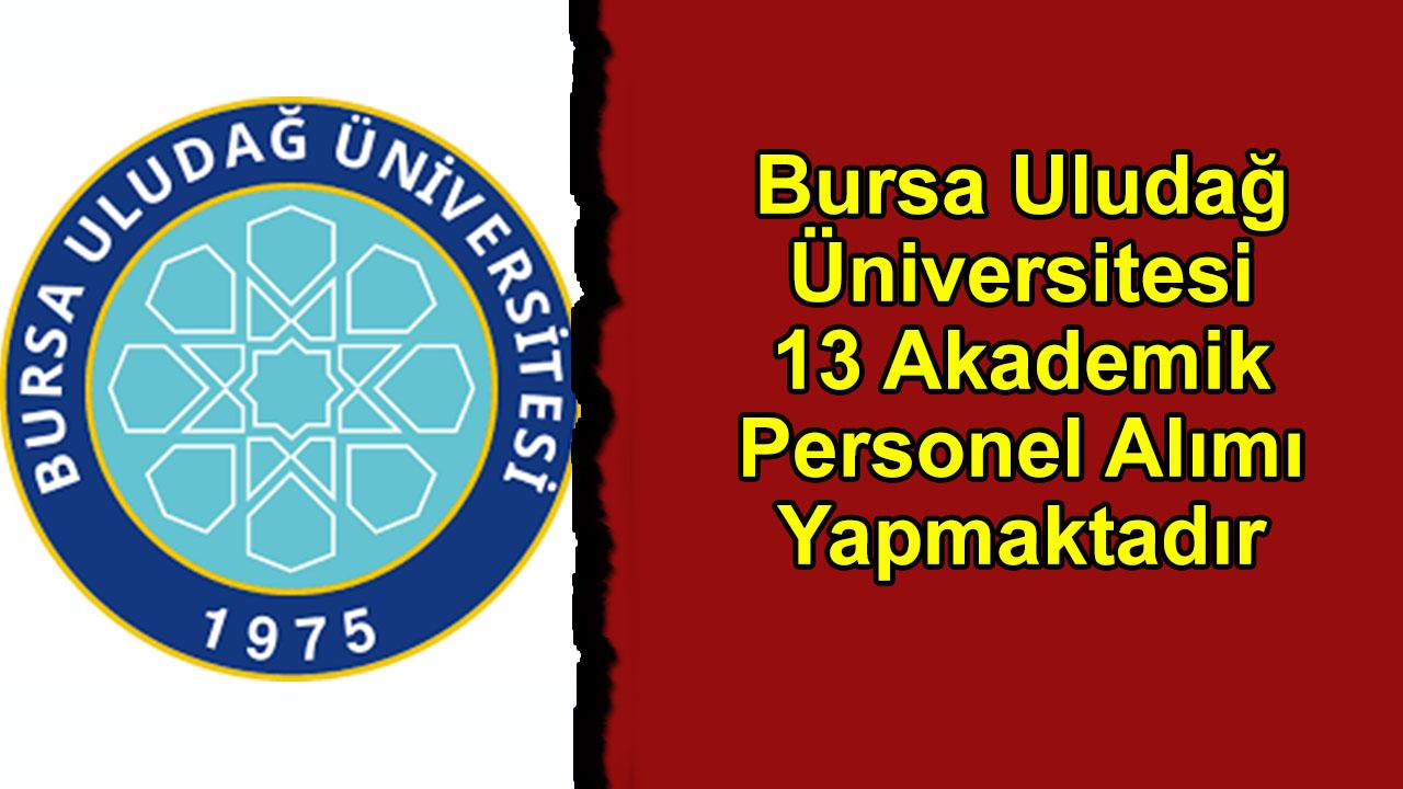 Bursa Uludağ Üniversitesi 13 Akademik Personel Alımı Yapmaktadır