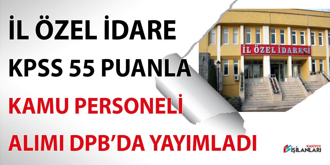 İl Özel İdare KPSS 55 Puanla Kamu Personeli Alımı Yayımladı