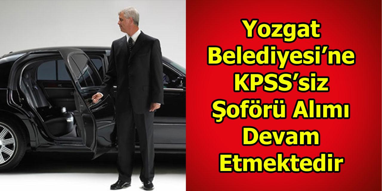Yozgat Belediyesi'ne KPSS'siz Şoförü Alımı Devam Etmektedir