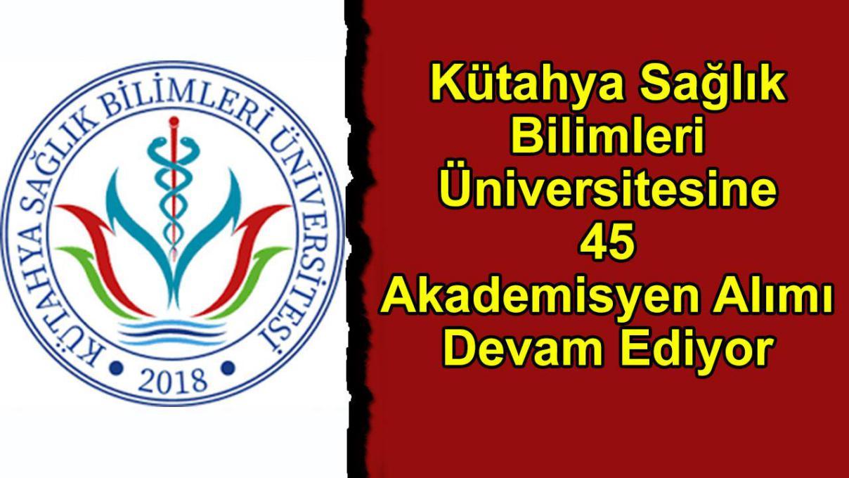 Kütahya Sağlık Bilimleri Üniversitesine 45 Akademisyen Alımı Devam Ediyor