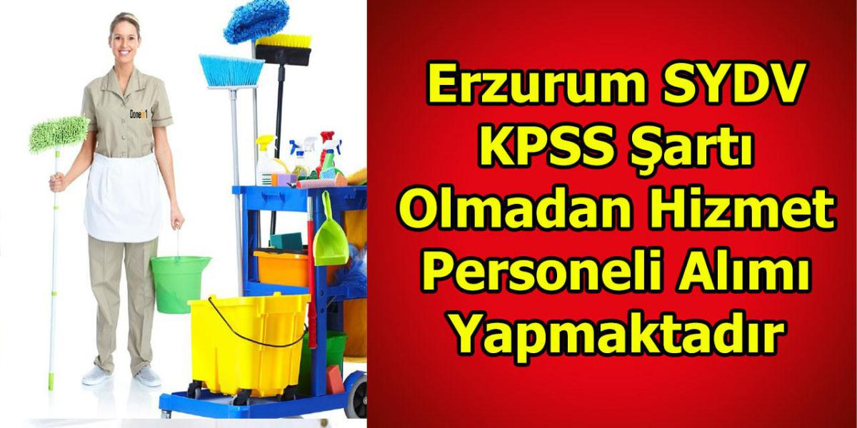 Erzurum SYDV KPSS Şartı Olmadan Hizmet Personeli Alımı Yapmaktadır