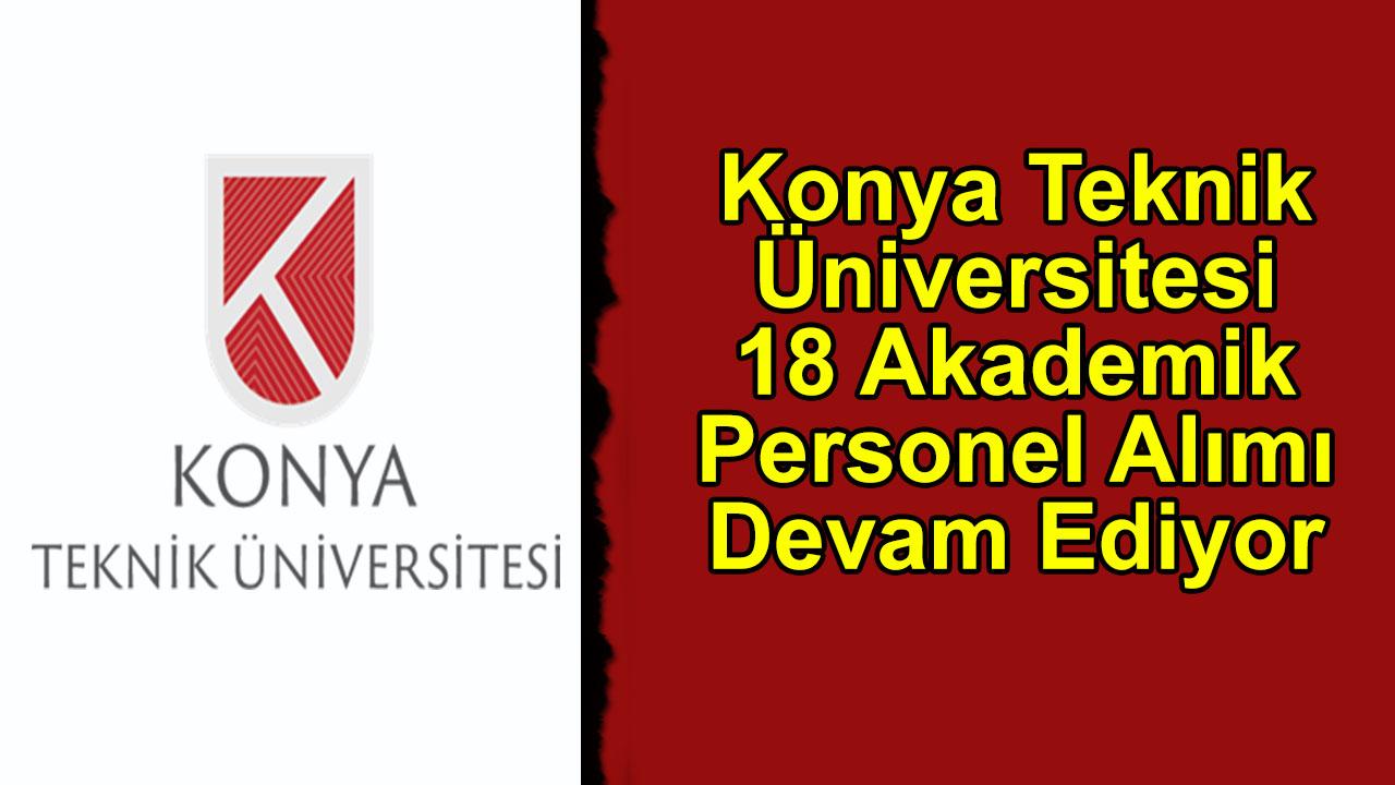 Konya Teknik Üniversitesi 18 Akademik Personel Alımı Devam Ediyor