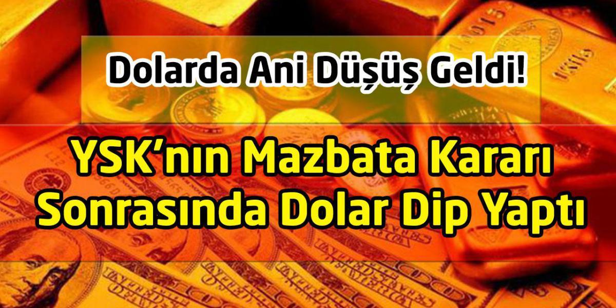 YSK'nın İstanbul Mazbata Kararı Sonrasında Dolarda Ani Düşüş Yaşandı