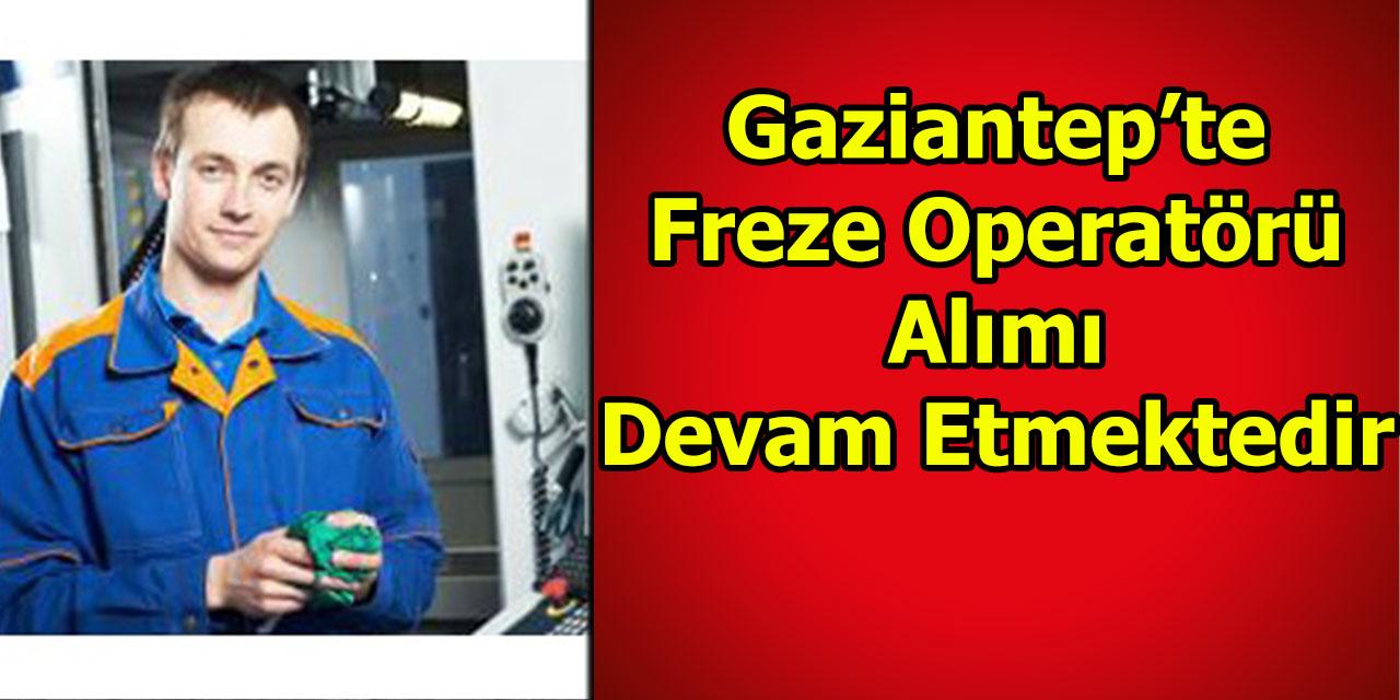 Gaziantep'te Freze Operatörü Alimi Devam Etmektedir