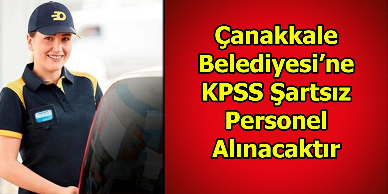 Çanakkale Belediyesi'ne KPSS Sartsiz Personel Alinacaktir