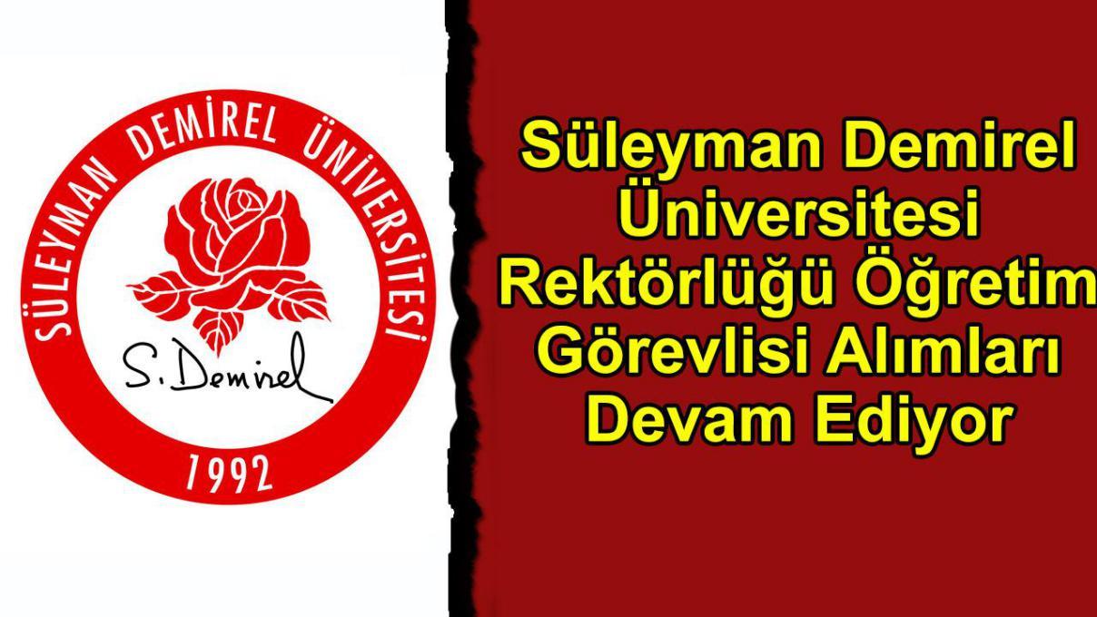 Süleyman Demirel Üniversitesi Rektörlüğü Öğretim Görevlisi Alımları Devam Ediyor