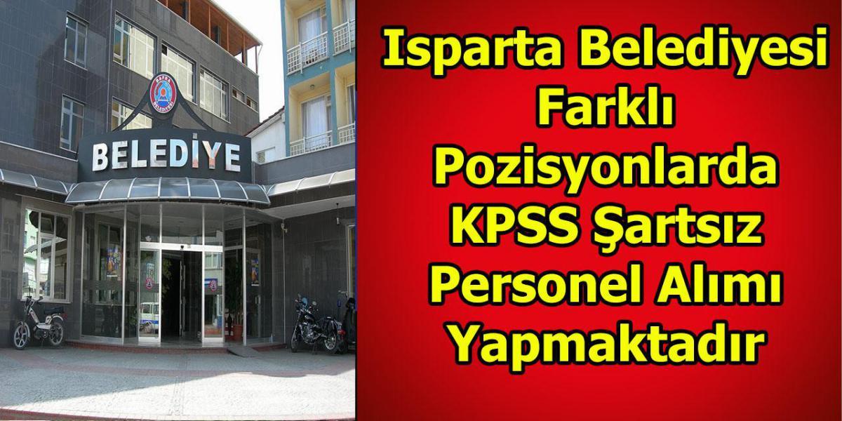 Isparta Belediyesi Farklı Pozisyonlarda KPSS Şartsız Personel Alımı Yapmaktadır