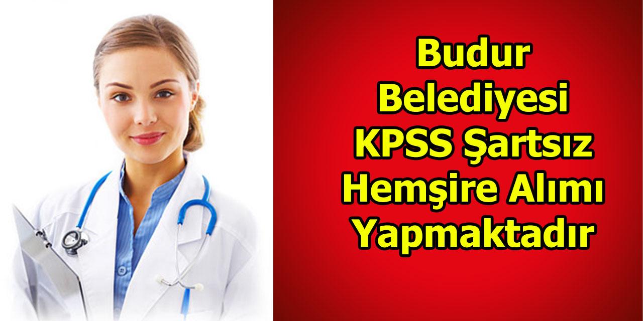 Budur Belediyesi KPSS Şartsız Hemşire Alımı Yapmaktadır